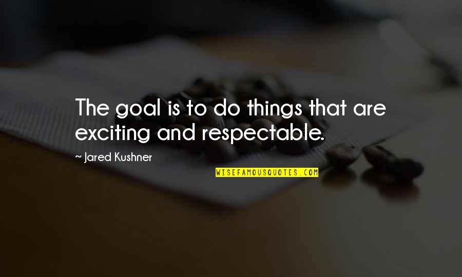 Refusing To Be Defeated Quotes By Jared Kushner: The goal is to do things that are