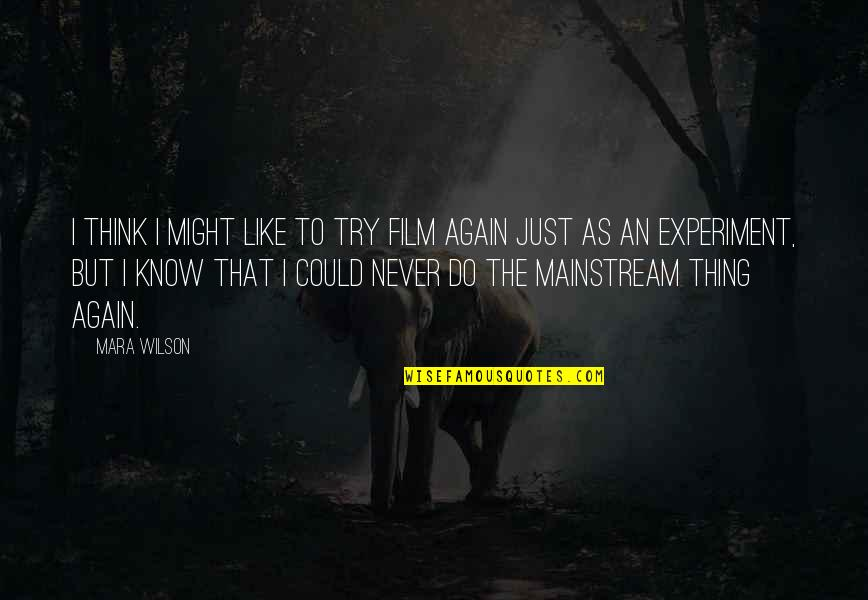 Refusing To Be Defeated Quotes By Mara Wilson: I think I might like to try film
