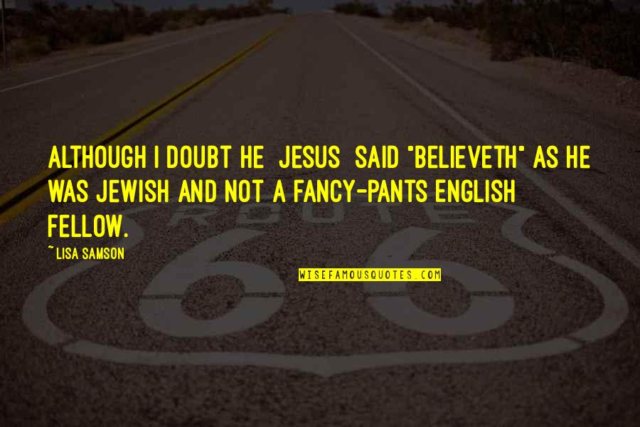 "Regaining Health Quotes By Lisa Samson: Although I doubt He [Jesus] said ""believeth"" as"