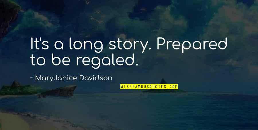 Regaled Quotes By MaryJanice Davidson: It's a long story. Prepared to be regaled.