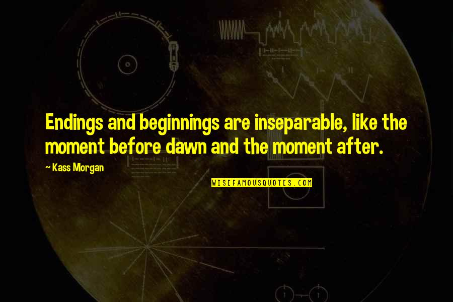 Regels Met Quotes By Kass Morgan: Endings and beginnings are inseparable, like the moment