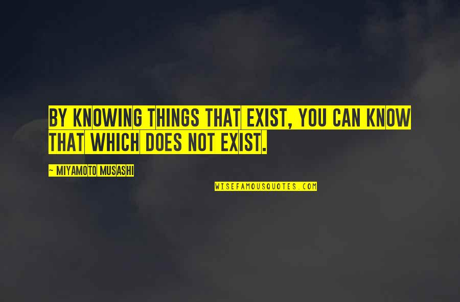 Regels Met Quotes By Miyamoto Musashi: By knowing things that exist, you can know