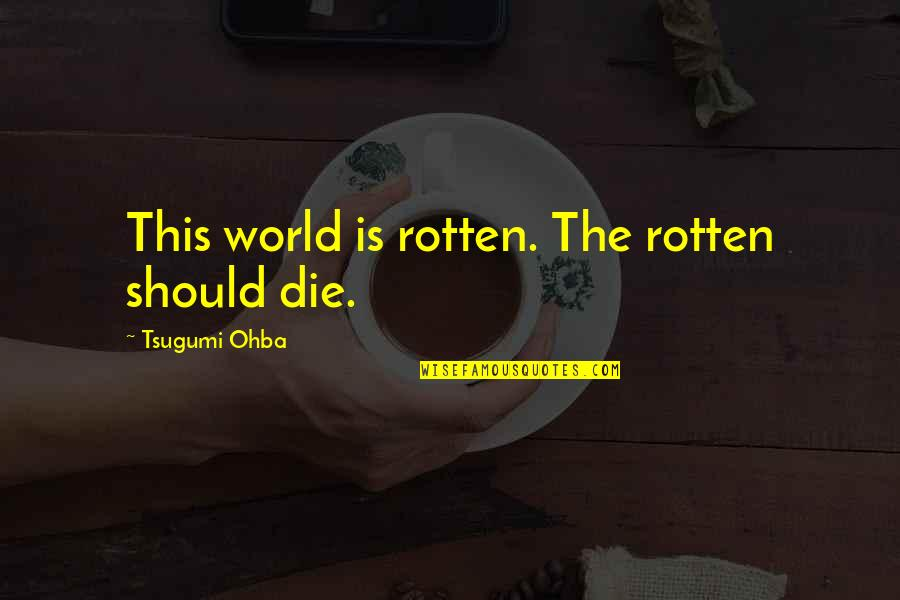 Regels Met Quotes By Tsugumi Ohba: This world is rotten. The rotten should die.
