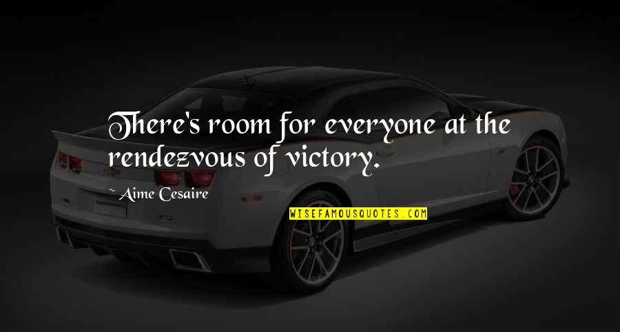Regenerating Quotes By Aime Cesaire: There's room for everyone at the rendezvous of