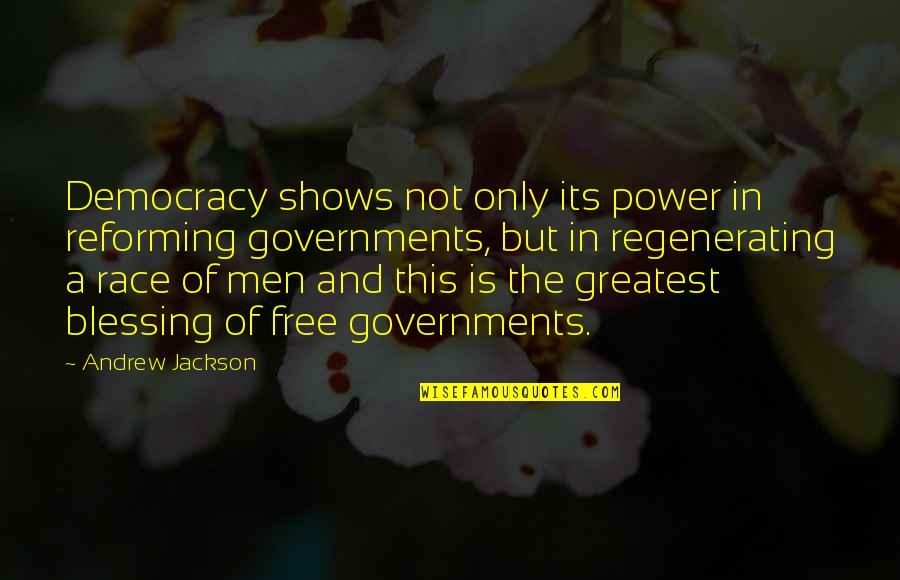 Regenerating Quotes By Andrew Jackson: Democracy shows not only its power in reforming