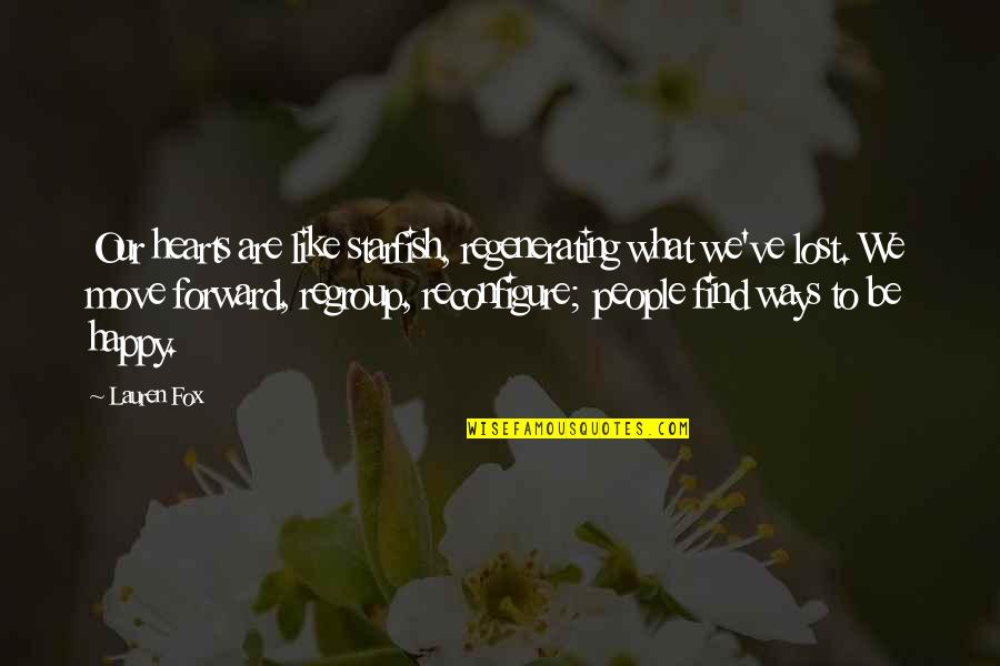 Regenerating Quotes By Lauren Fox: Our hearts are like starfish, regenerating what we've