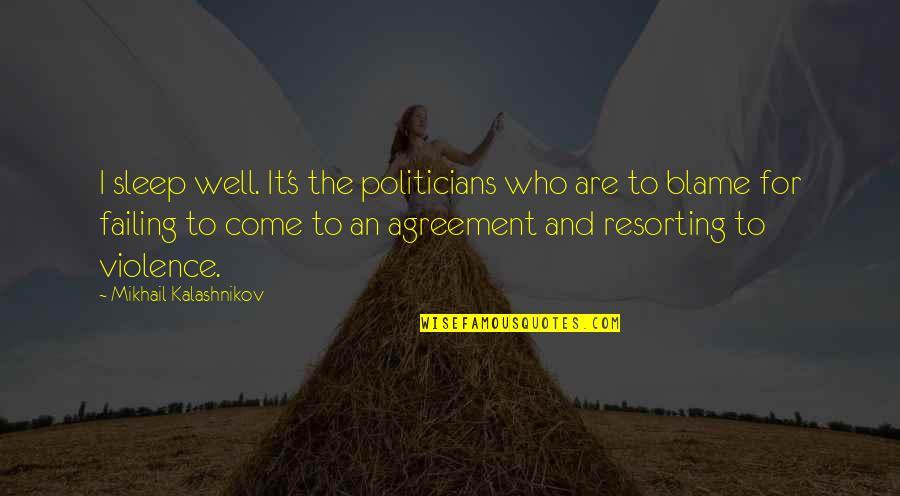 Regenerating Quotes By Mikhail Kalashnikov: I sleep well. It's the politicians who are