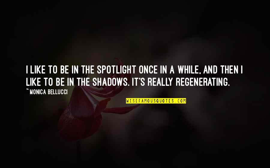 Regenerating Quotes By Monica Bellucci: I like to be in the spotlight once