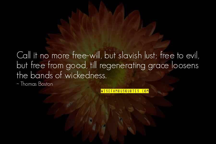 Regenerating Quotes By Thomas Boston: Call it no more free-will, but slavish lust;
