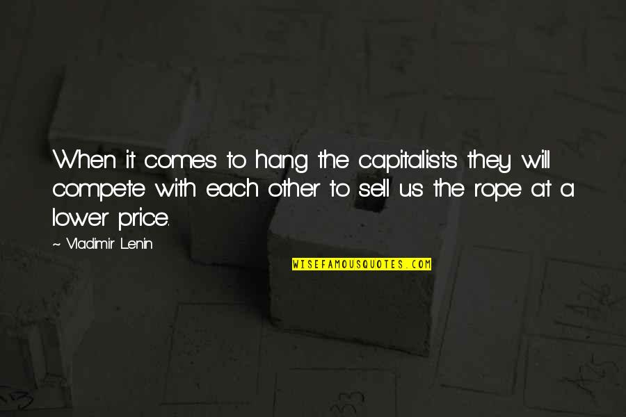 Regenerating Quotes By Vladimir Lenin: When it comes to hang the capitalists they