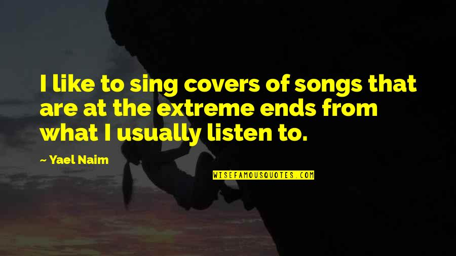 Regenerating Quotes By Yael Naim: I like to sing covers of songs that