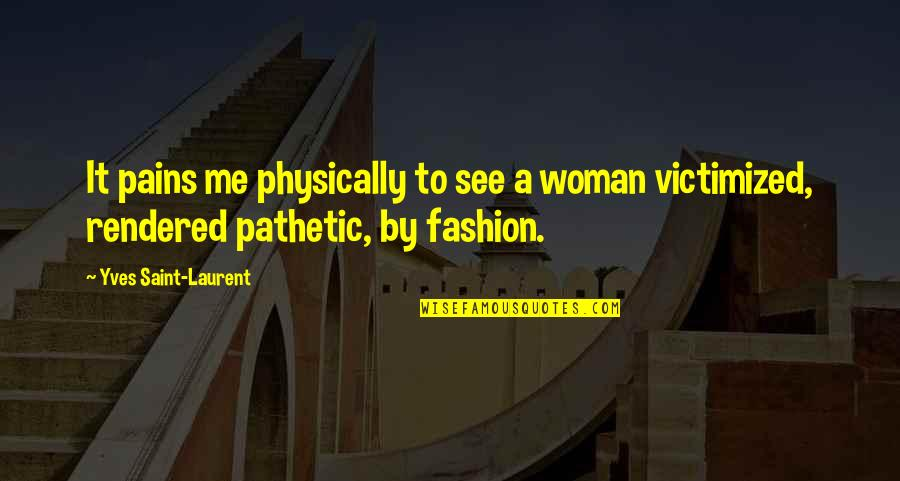 Regenerating Quotes By Yves Saint-Laurent: It pains me physically to see a woman