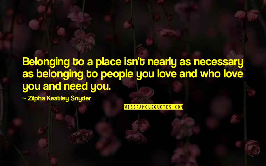 Regenerating Quotes By Zilpha Keatley Snyder: Belonging to a place isn't nearly as necessary
