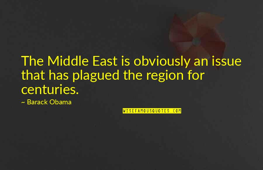 Region Quotes By Barack Obama: The Middle East is obviously an issue that