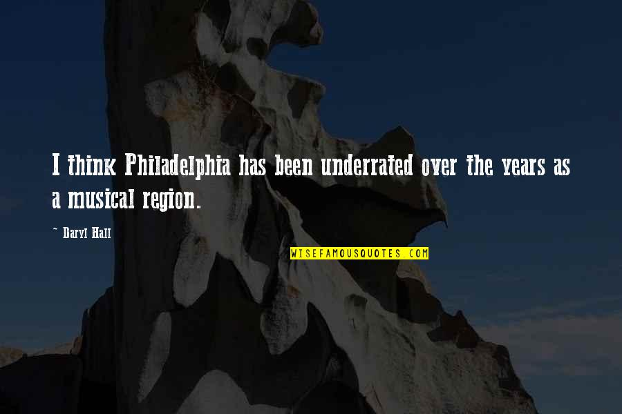 Region Quotes By Daryl Hall: I think Philadelphia has been underrated over the