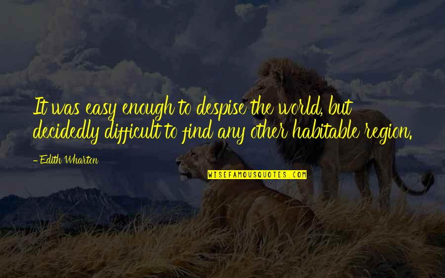 Region Quotes By Edith Wharton: It was easy enough to despise the world,