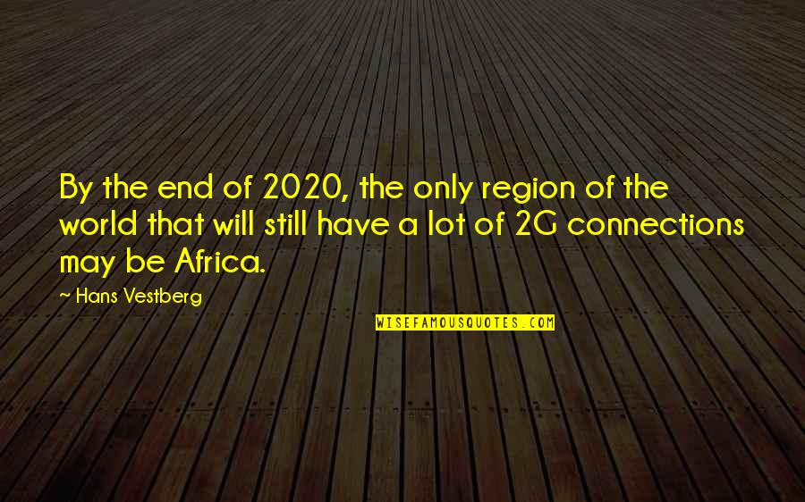 Region Quotes By Hans Vestberg: By the end of 2020, the only region