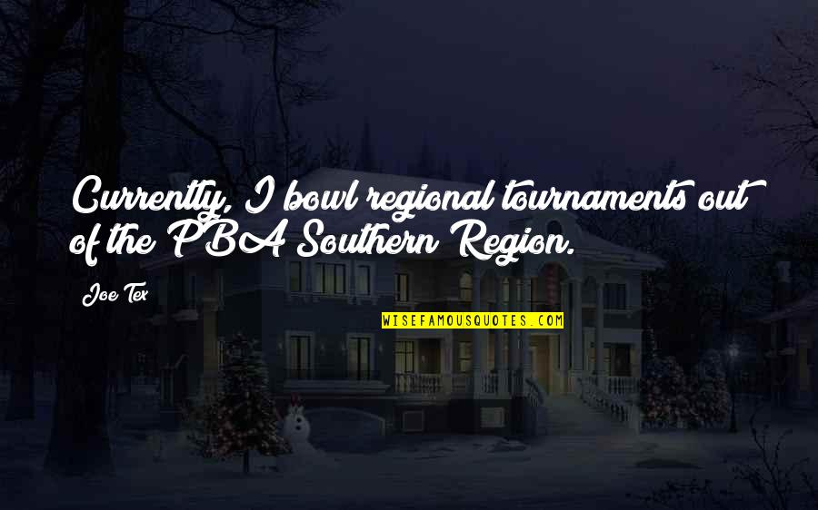 Region Quotes By Joe Tex: Currently, I bowl regional tournaments out of the