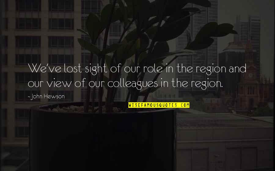 Region Quotes By John Hewson: We've lost sight of our role in the