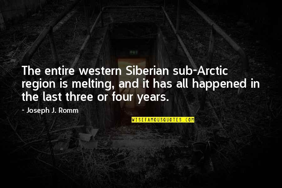 Region Quotes By Joseph J. Romm: The entire western Siberian sub-Arctic region is melting,