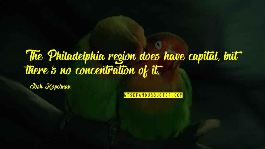 Region Quotes By Josh Kopelman: The Philadelphia region does have capital, but there's