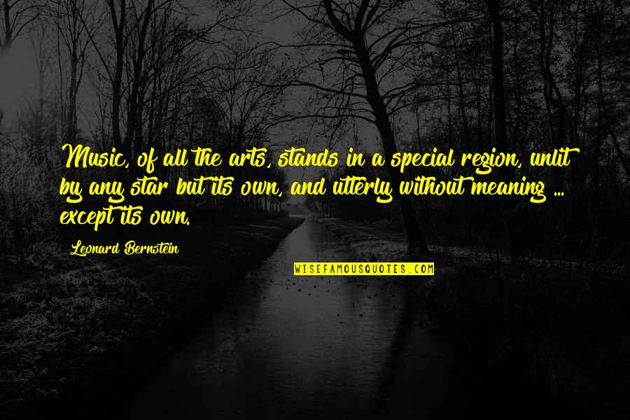 Region Quotes By Leonard Bernstein: Music, of all the arts, stands in a