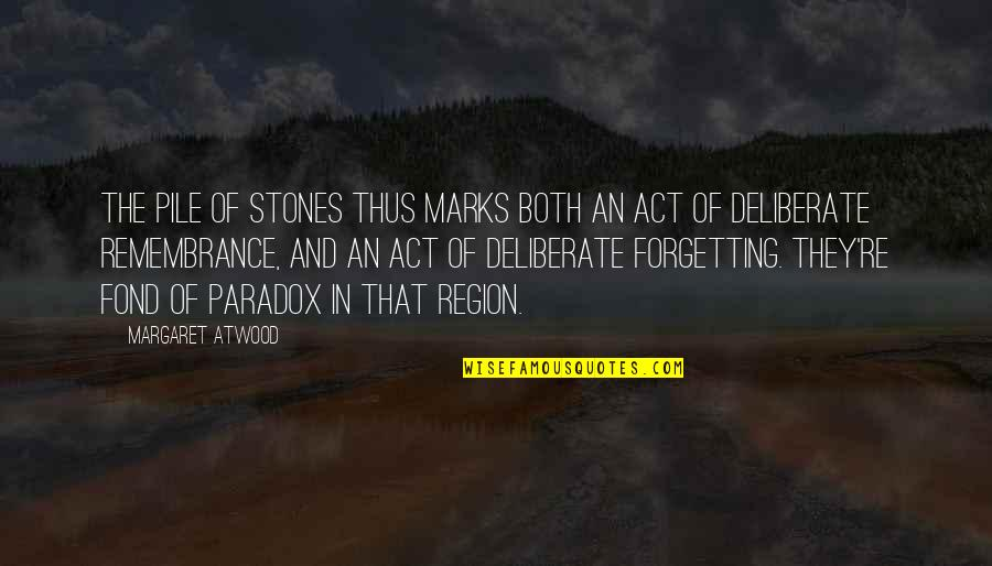 Region Quotes By Margaret Atwood: The pile of stones thus marks both an