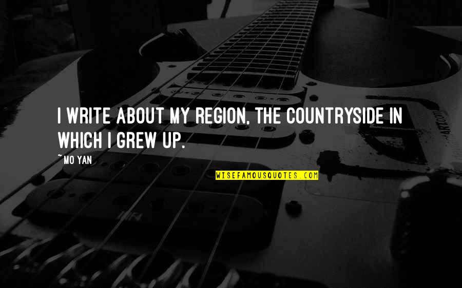 Region Quotes By Mo Yan: I write about my region, the countryside in