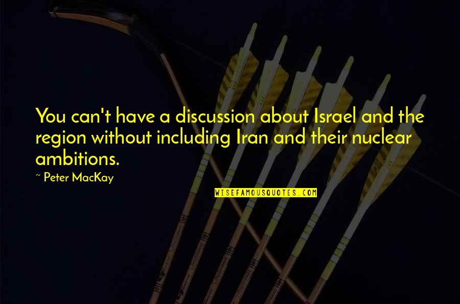 Region Quotes By Peter MacKay: You can't have a discussion about Israel and