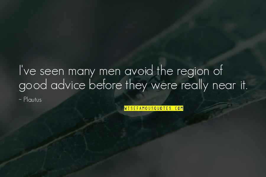Region Quotes By Plautus: I've seen many men avoid the region of