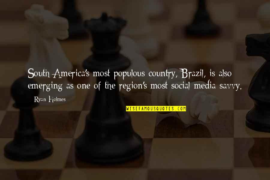 Region Quotes By Ryan Holmes: South America's most populous country, Brazil, is also