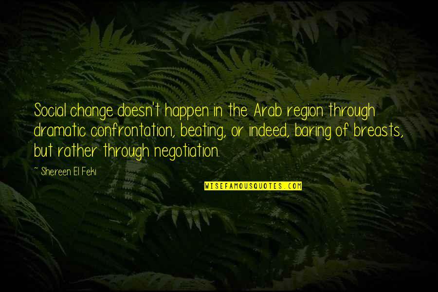 Region Quotes By Shereen El Feki: Social change doesn't happen in the Arab region