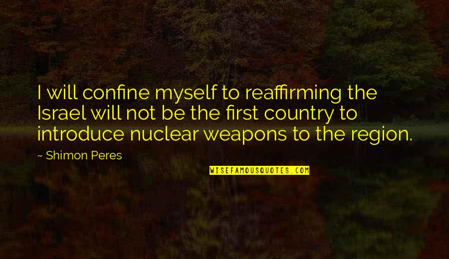 Region Quotes By Shimon Peres: I will confine myself to reaffirming the Israel