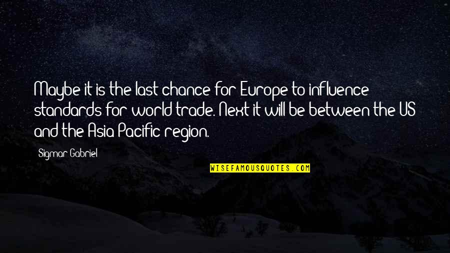 Region Quotes By Sigmar Gabriel: Maybe it is the last chance for Europe