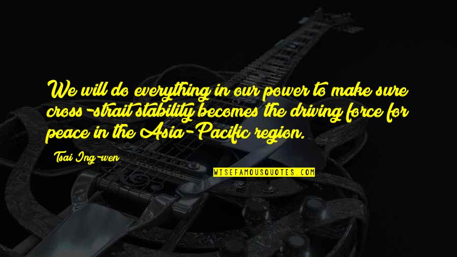 Region Quotes By Tsai Ing-wen: We will do everything in our power to