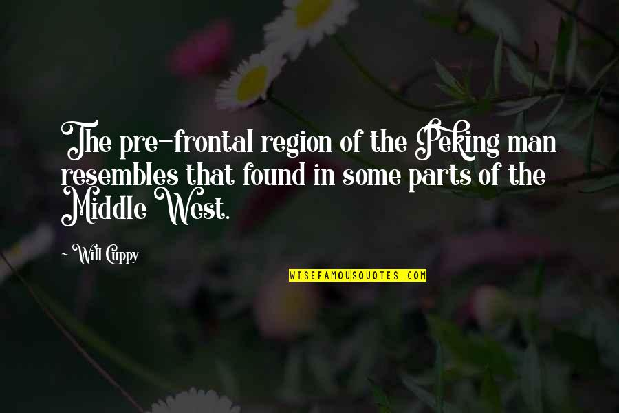Region Quotes By Will Cuppy: The pre-frontal region of the Peking man resembles