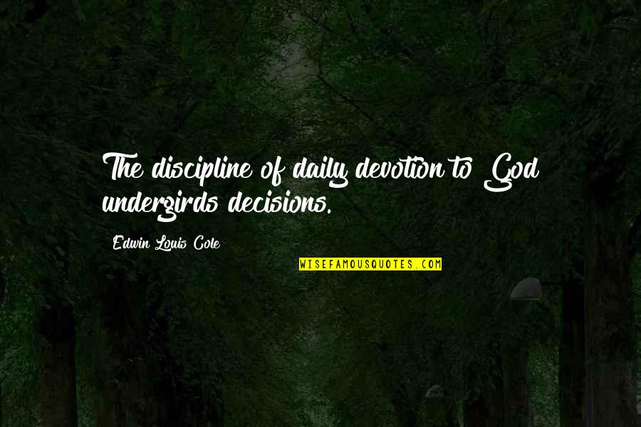 Regis Philbin Quotes By Edwin Louis Cole: The discipline of daily devotion to God undergirds