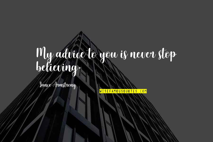Regis Philbin Quotes By Lance Armstrong: My advice to you is never stop believing.