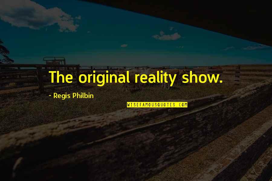 Regis Philbin Quotes By Regis Philbin: The original reality show.
