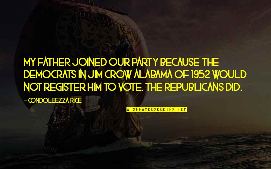 Register To Vote Quotes By Condoleezza Rice: My father joined our party because the Democrats