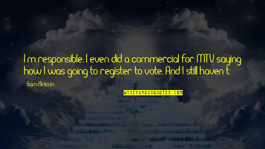 Register To Vote Quotes By Sam Kinison: I'm responsible. I even did a commercial for