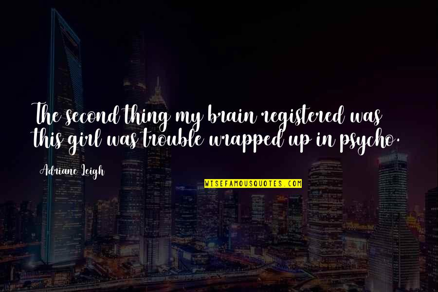 Registered Quotes By Adriane Leigh: The second thing my brain registered was this
