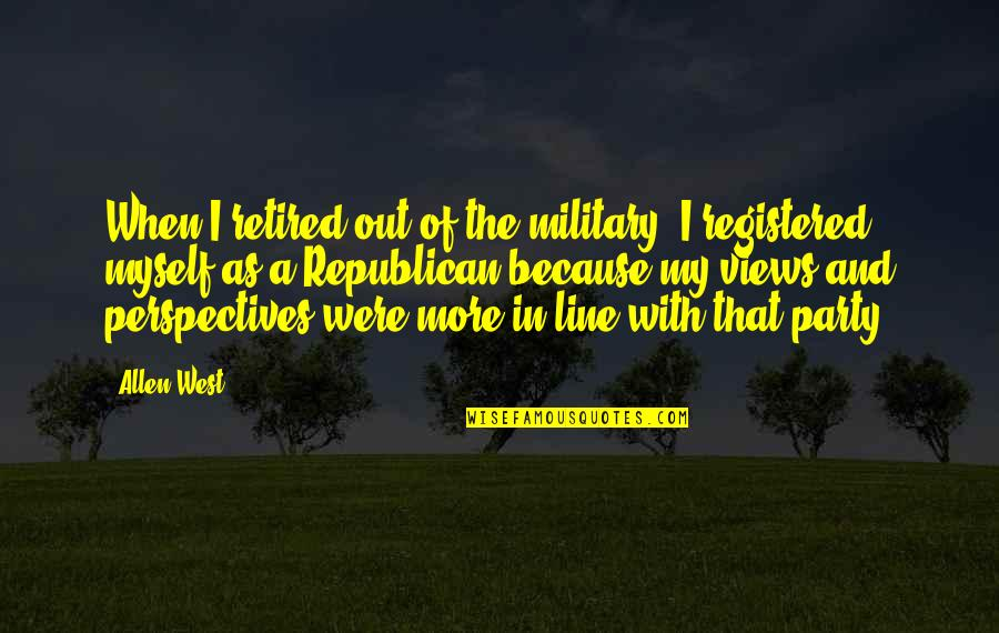 Registered Quotes By Allen West: When I retired out of the military, I