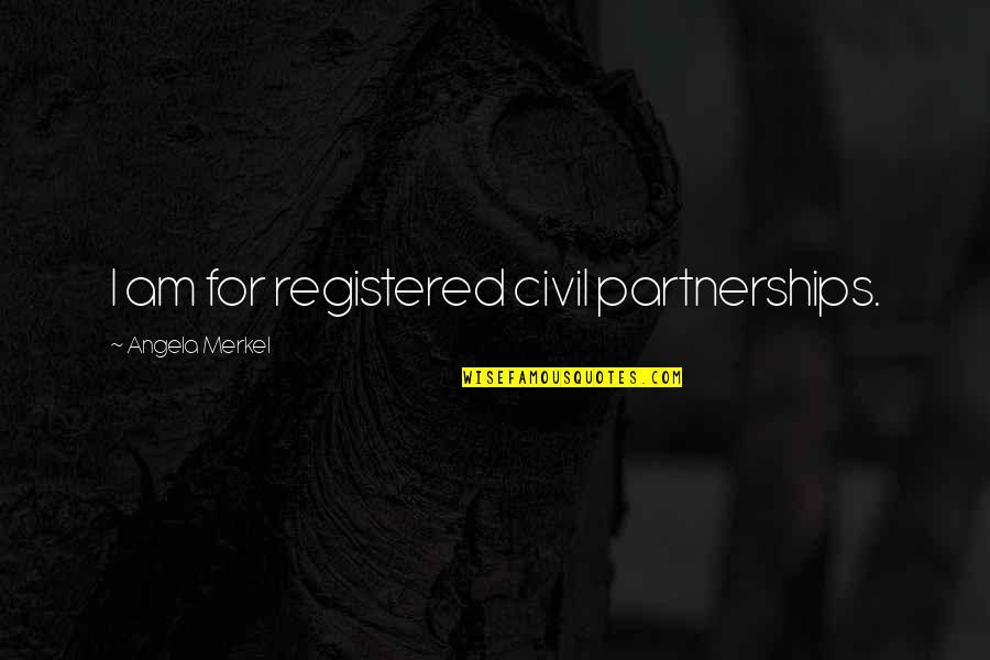 Registered Quotes By Angela Merkel: I am for registered civil partnerships.