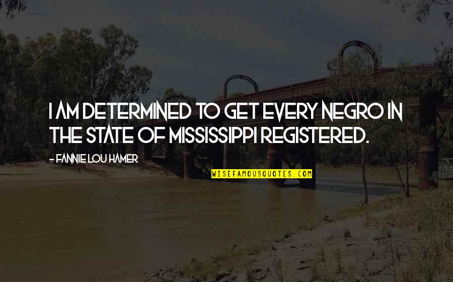 Registered Quotes By Fannie Lou Hamer: I am determined to get every Negro in