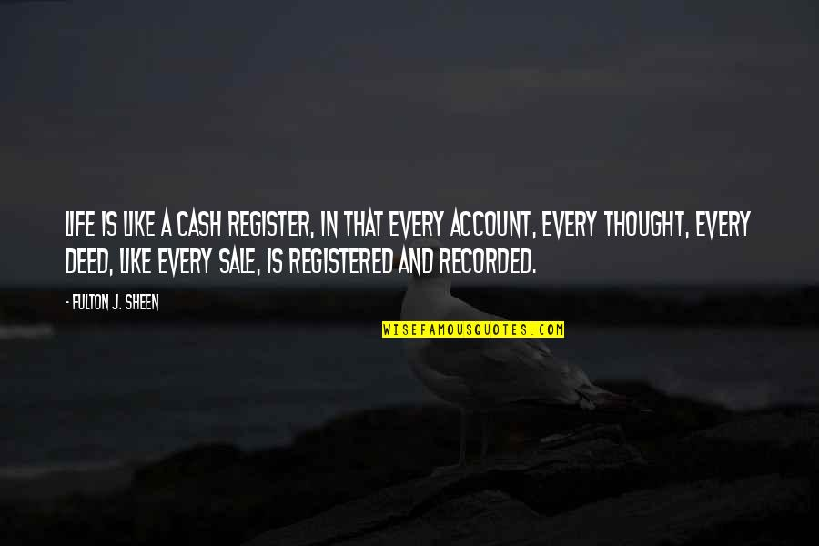 Registered Quotes By Fulton J. Sheen: Life is like a cash register, in that