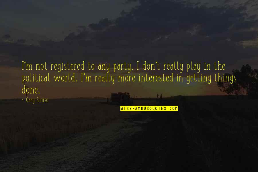 Registered Quotes By Gary Sinise: I'm not registered to any party. I don't