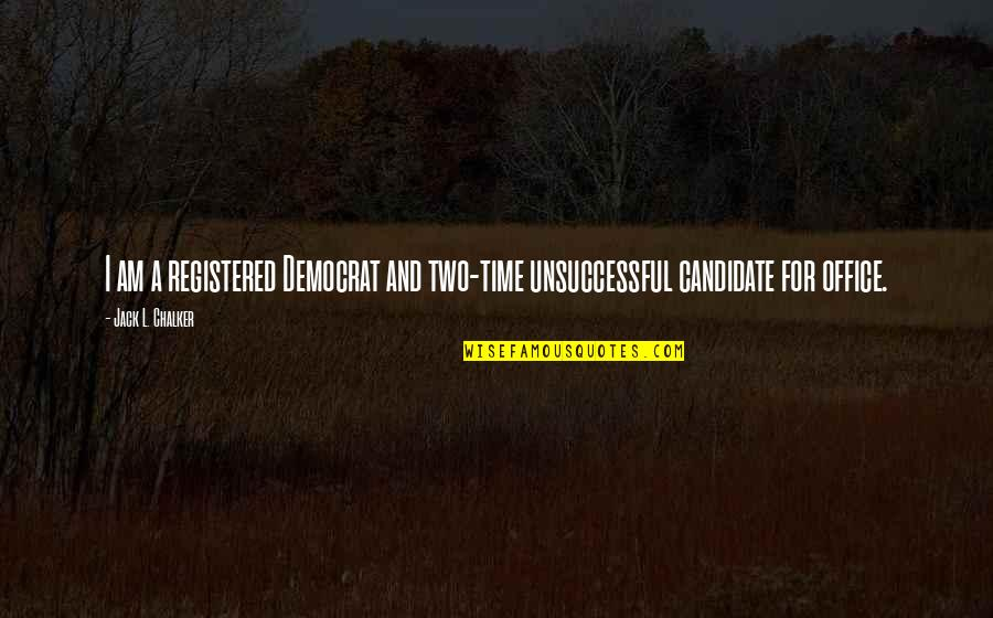 Registered Quotes By Jack L. Chalker: I am a registered Democrat and two-time unsuccessful