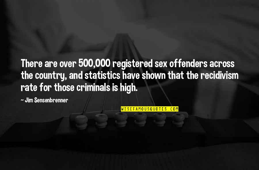 Registered Quotes By Jim Sensenbrenner: There are over 500,000 registered sex offenders across