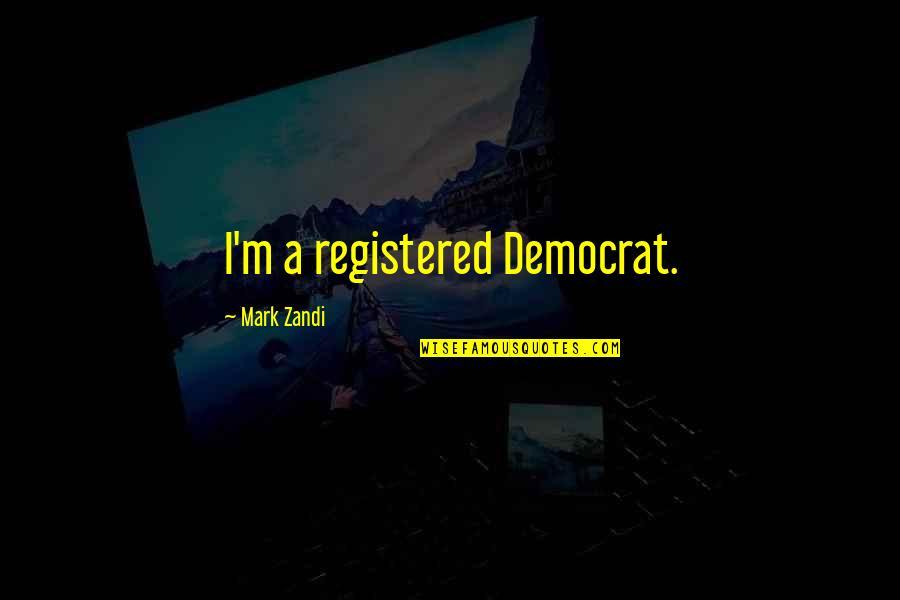 Registered Quotes By Mark Zandi: I'm a registered Democrat.